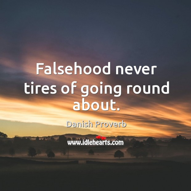 Image, Falsehood never tires of going round about.
