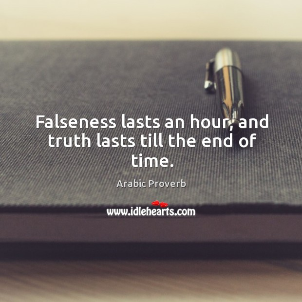 Falseness lasts an hour, and truth lasts till the end of time