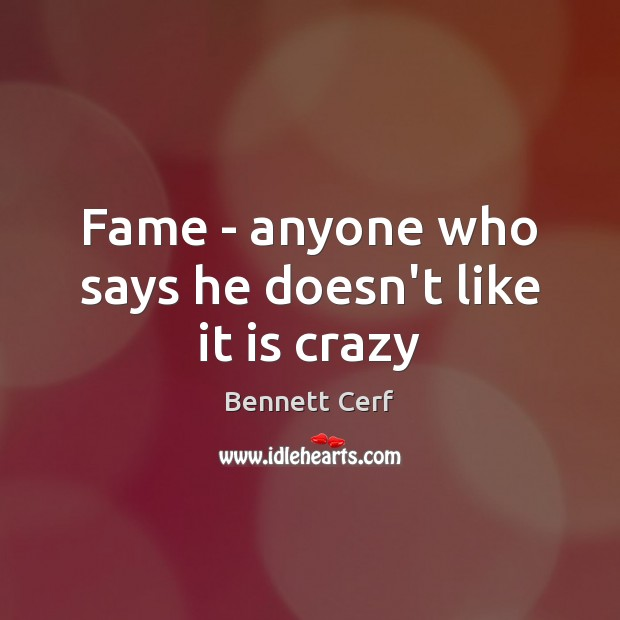Image, Fame – anyone who says he doesn't like it is crazy