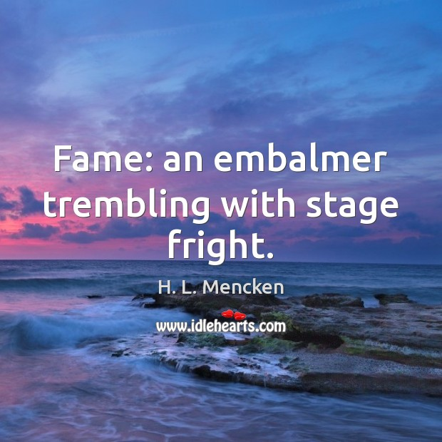 Fame: an embalmer trembling with stage fright. Image