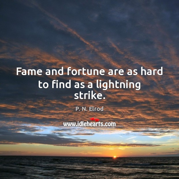 Fame and fortune are as hard to find as a lightning strike. Image