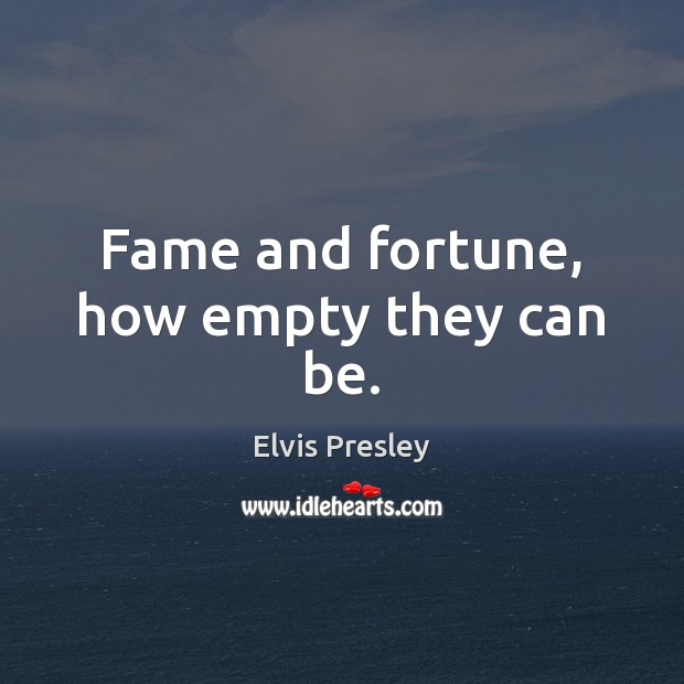 Image, Fame and fortune, how empty they can be.