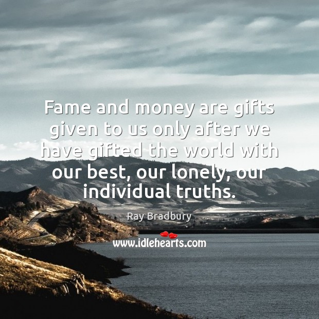 Image, Fame and money are gifts given to us only after we have