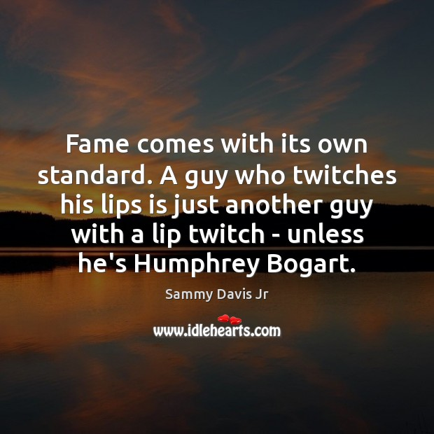 Fame comes with its own standard. A guy who twitches his lips Image