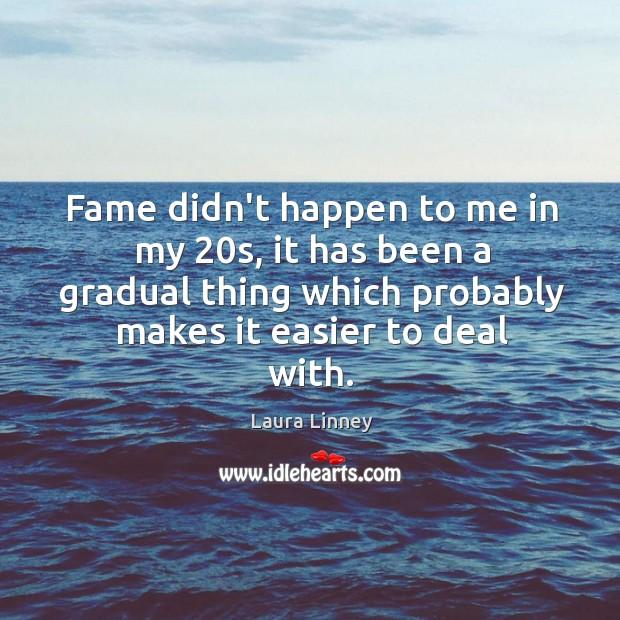 Fame didn't happen to me in my 20s, it has been a Image