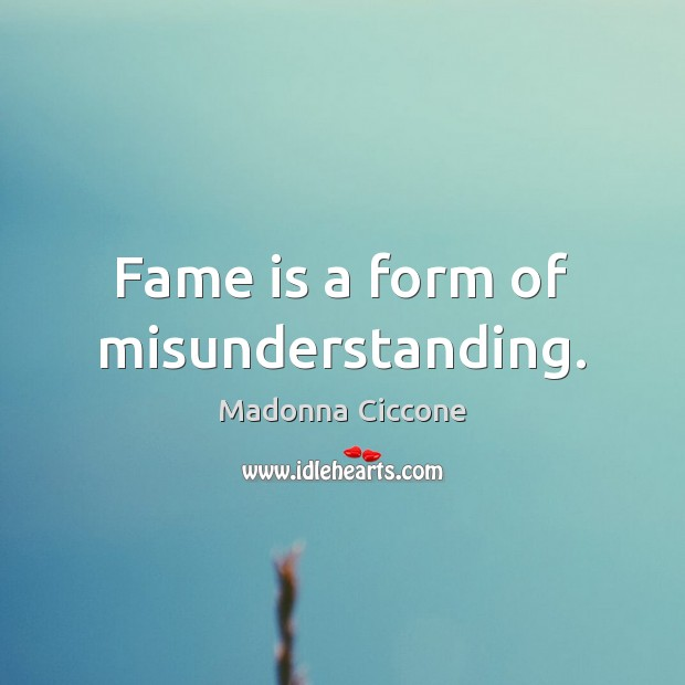 Image, Fame is a form of misunderstanding.