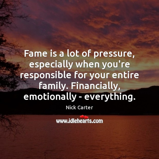 Fame is a lot of pressure, especially when you're responsible for your Image