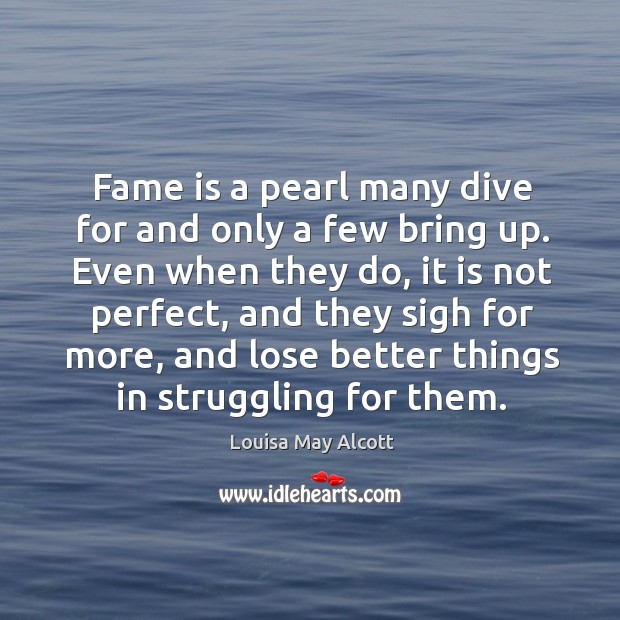 Image, Fame is a pearl many dive for and only a few bring