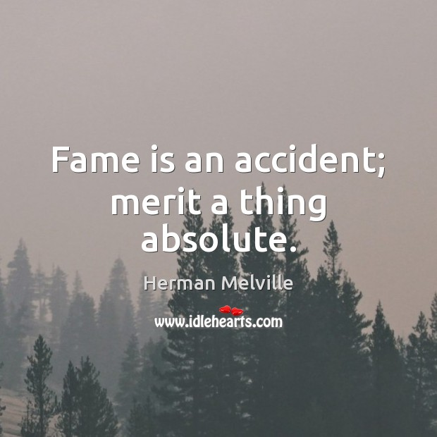 Fame is an accident; merit a thing absolute. Image