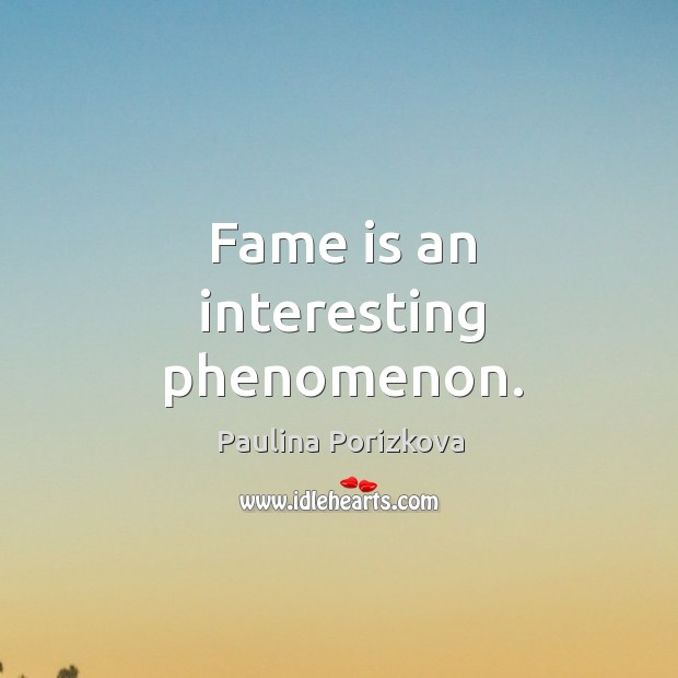 Fame is an interesting phenomenon. Image
