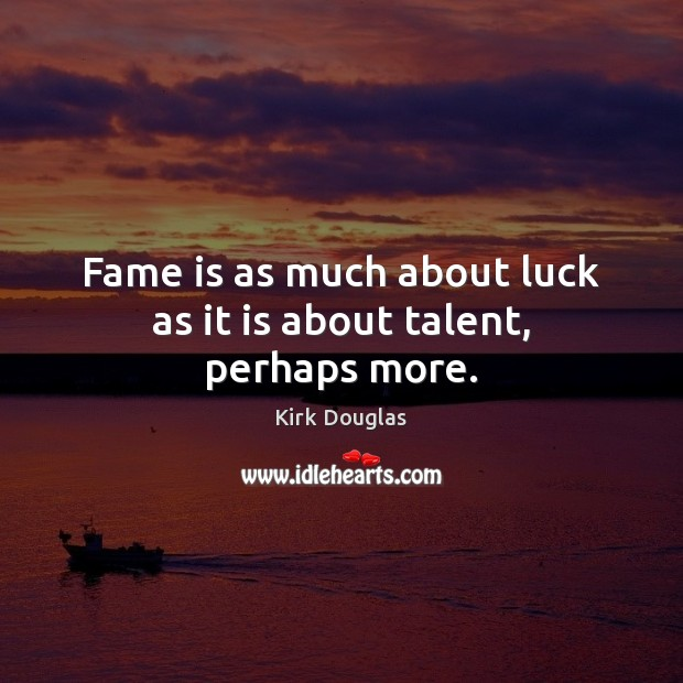 Fame is as much about luck as it is about talent, perhaps more. Luck Quotes Image