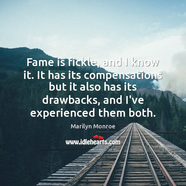 Image, Fame is fickle, and I know it. It has its compensations but