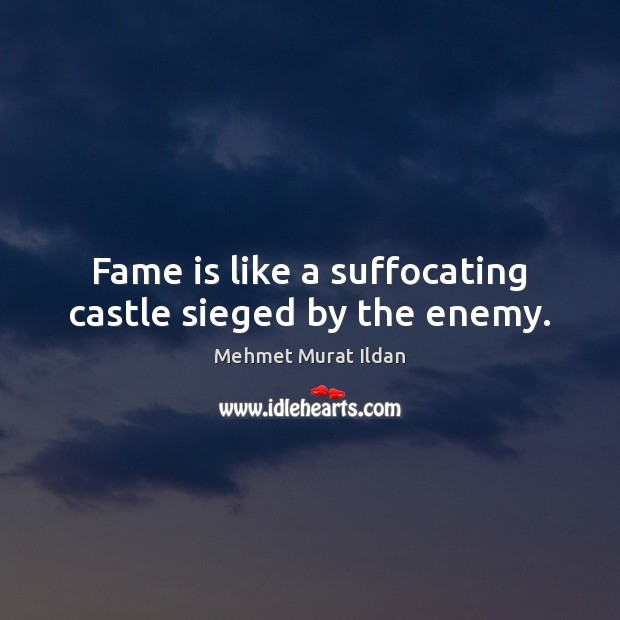 Image, Fame is like a suffocating castle sieged by the enemy.