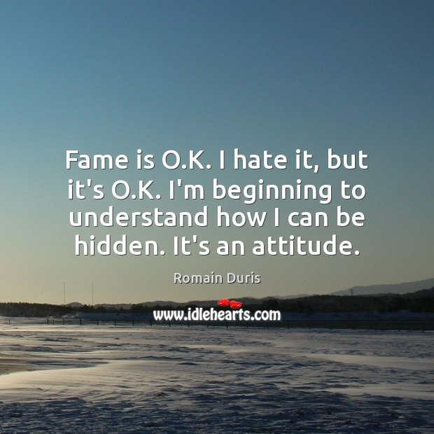 Fame is O.K. I hate it, but it's O.K. I'm Image