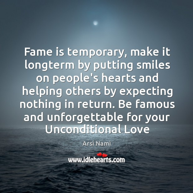 Fame is temporary, make it longterm by putting smiles on people's hearts Arsi Nami Picture Quote