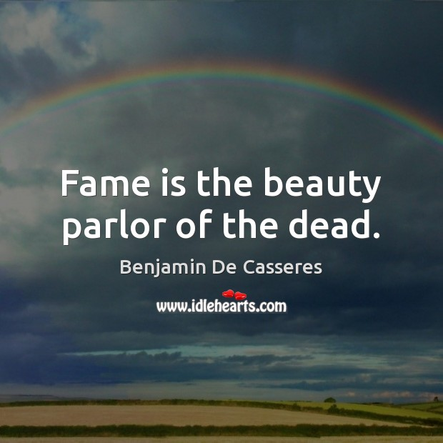 Image, Fame is the beauty parlor of the dead.