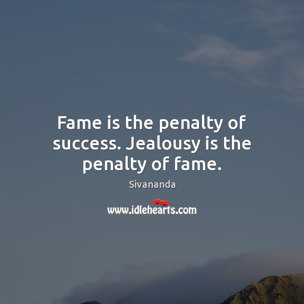 Fame is the penalty of success. Jealousy is the penalty of fame. Jealousy Quotes Image