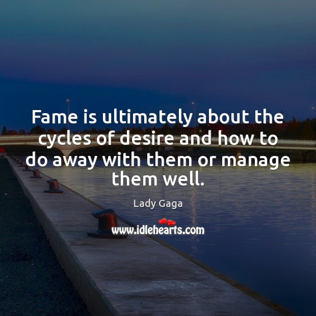 Fame is ultimately about the cycles of desire and how to do Image
