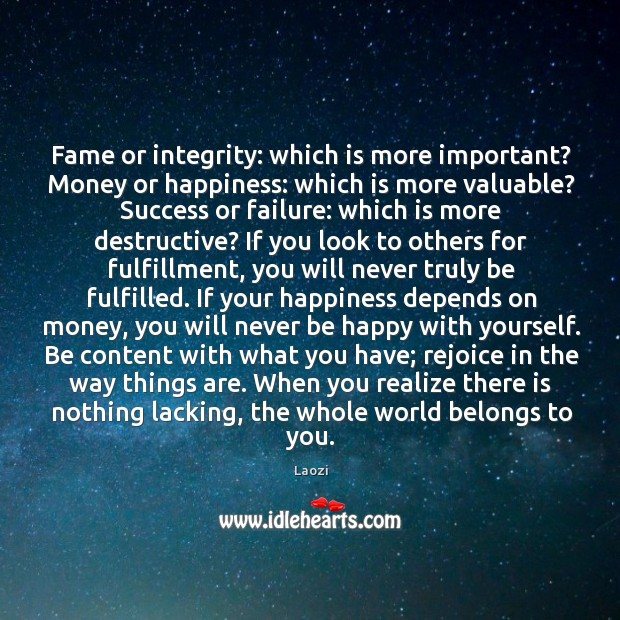 Image, Fame or integrity: which is more important? Money or happiness: which is