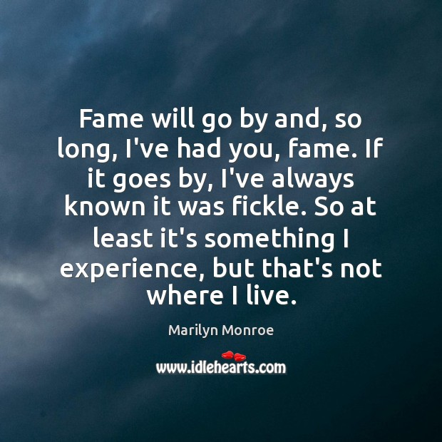 Fame will go by and, so long, I've had you, fame. If Image