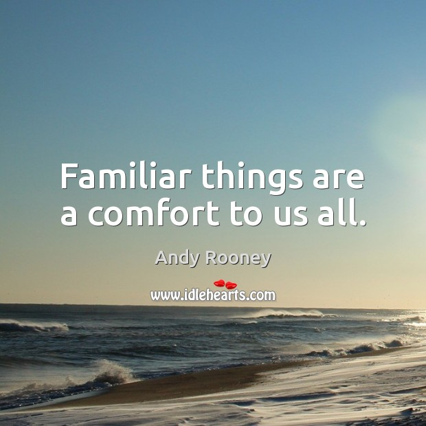 Familiar things are a comfort to us all. Image