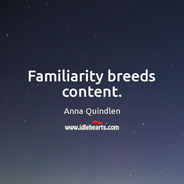 Image, Familiarity breeds content.