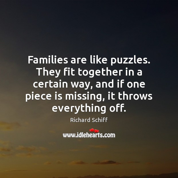 Families are like puzzles. They fit together in a certain way, and Richard Schiff Picture Quote
