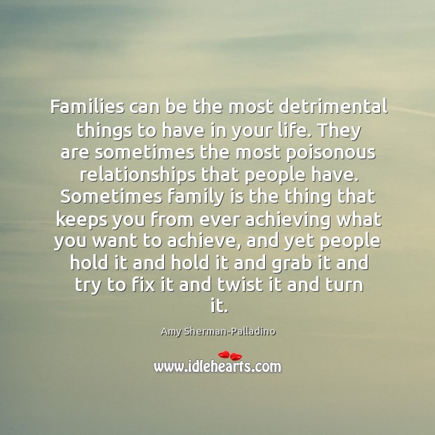 Families can be the most detrimental things to have in your life. Image