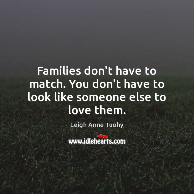 Image, Families don't have to match. You don't have to look like someone else to love them.