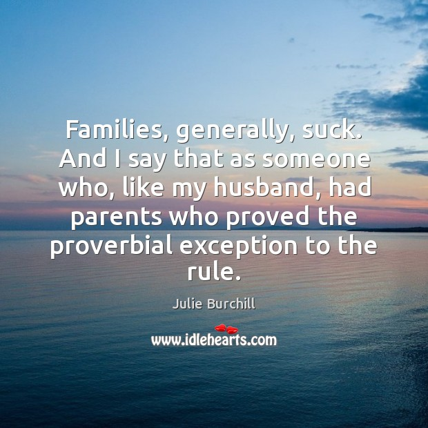 Families, generally, suck. And I say that as someone who, like my Image