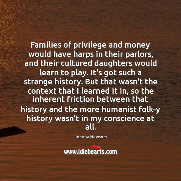 Families of privilege and money would have harps in their parlors, and Joanna Newsom Picture Quote
