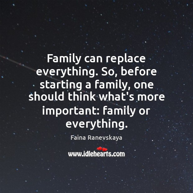Family can replace everything. So, before starting a family, one should think Image
