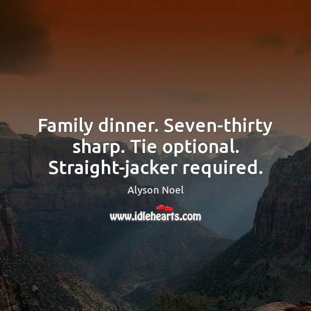 Image, Family dinner. Seven-thirty sharp. Tie optional. Straight-jacker required.