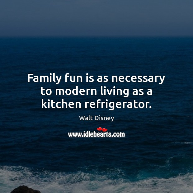 Image, Family fun is as necessary to modern living as a kitchen refrigerator.