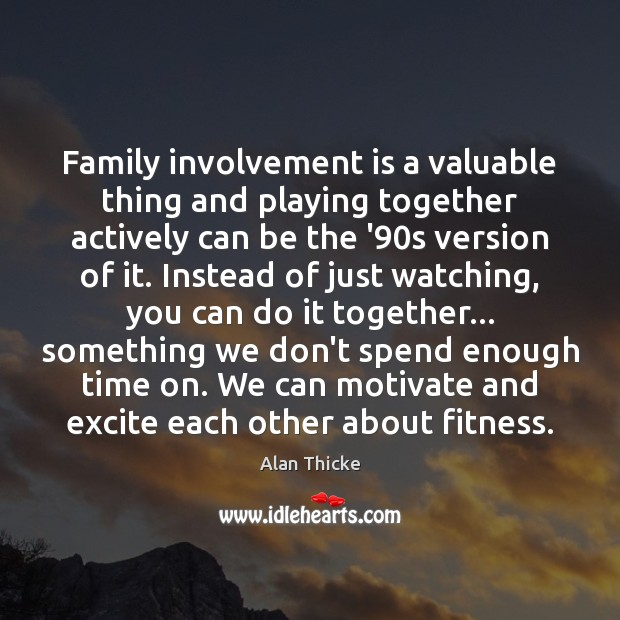 Family involvement is a valuable thing and playing together actively can be Alan Thicke Picture Quote