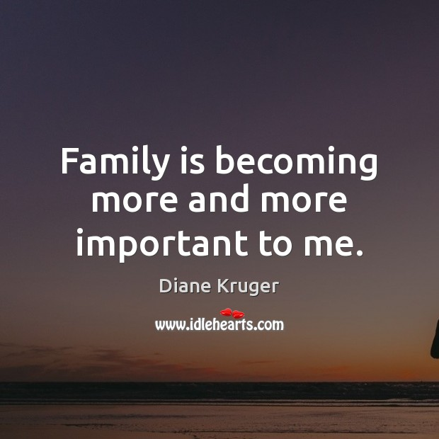 Family is becoming more and more important to me. Image