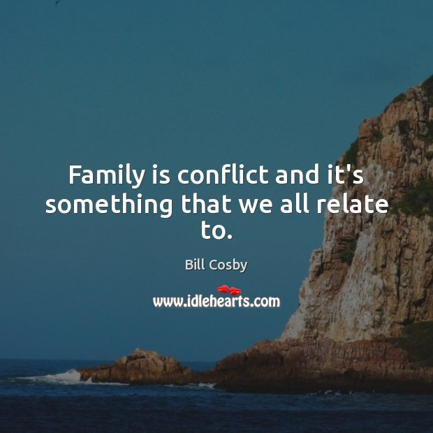 Image, Family is conflict and it's something that we all relate to.