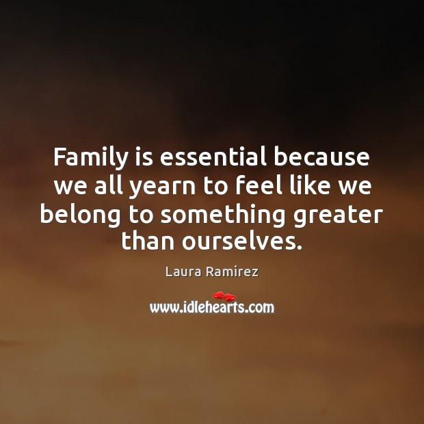 Family is essential because we all yearn to feel like we belong Image