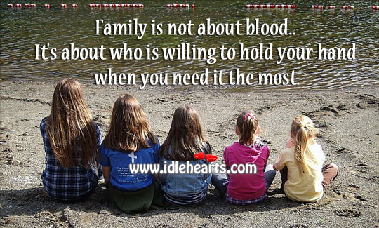 Family is not about blood. Image