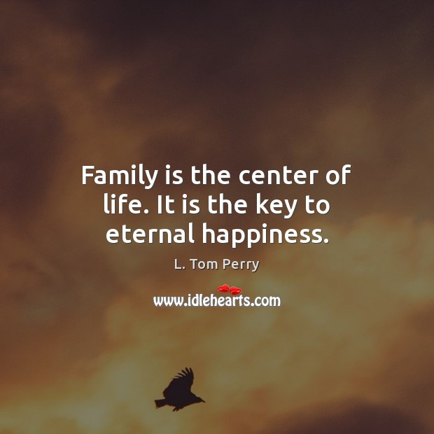 Family is the center of life. It is the key to eternal happiness. Family Quotes Image