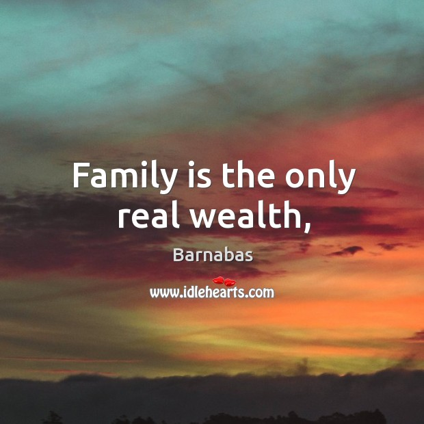 Image, Family is the only real wealth,
