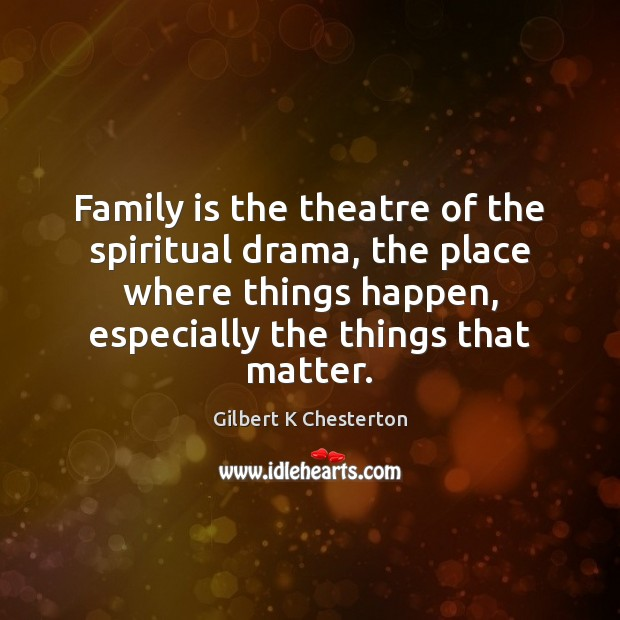 Family is the theatre of the spiritual drama, the place where things Image