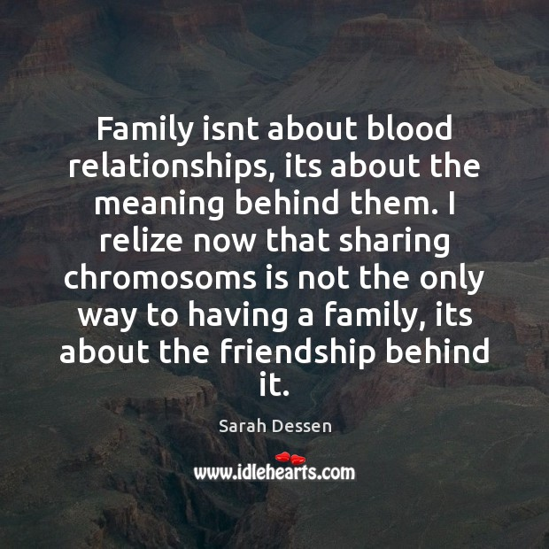 Family isnt about blood relationships, its about the meaning behind them. I Family Quotes Image