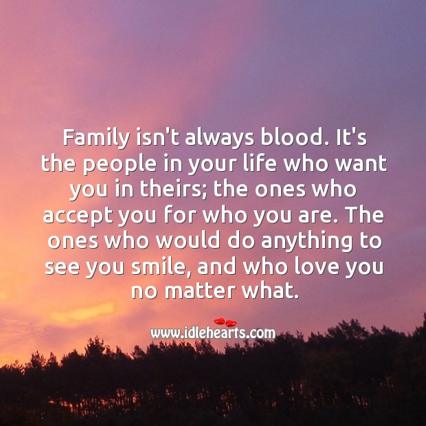 Image, Family isn't always blood. It's the people in your life who want you in theirs.