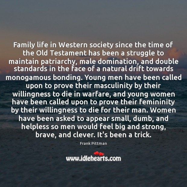 Family life in Western society since the time of the Old Testament Frank Pittman Picture Quote