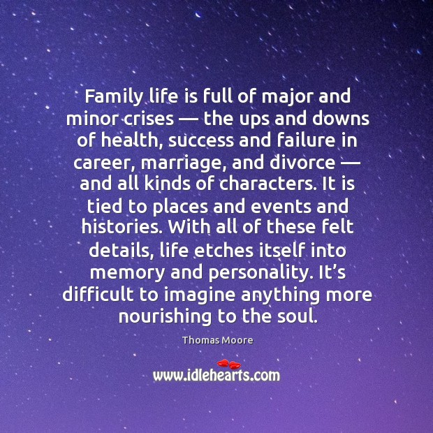 Family life is full of major and minor crises — the ups and downs of health, success and failure in career Image