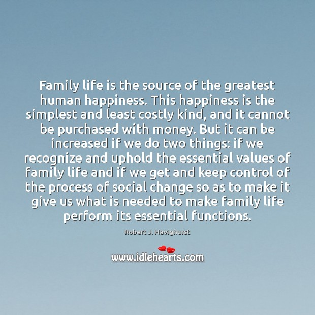 Family life is the source of the greatest human happiness. This happiness Image