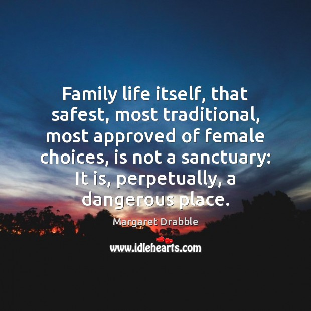 Image, Family life itself, that safest, most traditional, most approved of female choices,