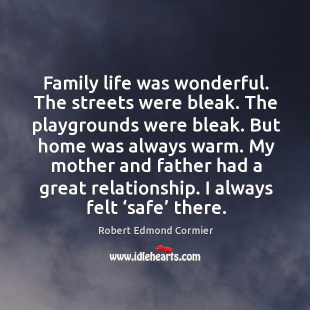 Family life was wonderful. The streets were bleak. The playgrounds were bleak. Image