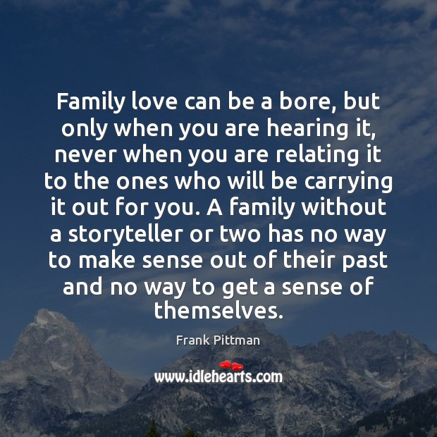 Family love can be a bore, but only when you are hearing Frank Pittman Picture Quote